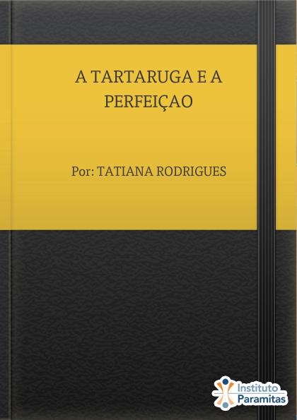 A TARTARUGA E A PERFEIÇAO